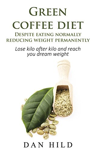 green tea Green coffee diet – Despite eating normally reducing weight permanently: Lose kilo after kilo and reach you dream weight 41kkwt e48L