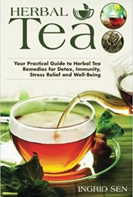 Herbal Tea: Your Practical Guide to Herbal Tea Remedies for Detox, Immunity, Stress Relief and Well-Being herbal tea your practical guide to herbal tea remedies for detox immunity stress relief and well being 270x400