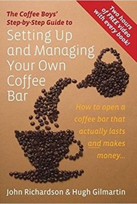 Setting Up and Managing Your Own Coffee Bar: How to open a coffee bar that actually lasts and makes money . . . (Coffee Boys Step By Step Guide) setting up and managing your own coffee bar how to open a coffee bar that actually lasts and makes money coffee boys step by step guide 270x400