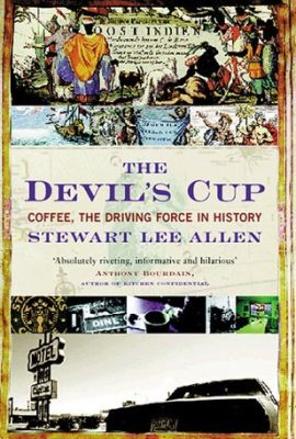 The Devil's Cup: Coffee, the Driving Force in History the devils cup coffee the driving force in history 270x400
