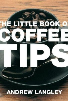 The Little Book of Coffee Tips (Little Books of Tips) the little book of coffee tips little books of tips 270x400