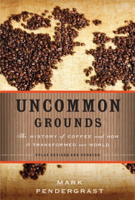 Uncommon Grounds: The History of Coffee and How It Transformed Our World uncommon grounds the history of coffee and how it transformed our world 270x400