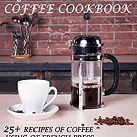FRENCH PRESS COFFEE COOKBOOK: 25+ RECIPES OF COFFEE USING OF FRENCH PRESS  FRENCH PRESS COFFEE COOKBOOK: 25+ RECIPES OF COFFEE USING OF FRENCH PRESS french press coffee cookbook 25 recipes of coffee using of french press 270x270 [object object] Best Coffee Maker french press coffee cookbook 25 recipes of coffee using of french press 270x270