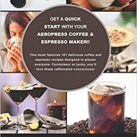 My AeroPress Coffee & Espresso Maker Recipe Book: 101 Astounding Coffee and Tea Recipes with Expert Tips! (Coffee & Espresso Makers)  My AeroPress Coffee & Espresso Maker Recipe Book: 101 Astounding Coffee and Tea Recipes with Expert Tips! (Coffee & Espresso Makers) my aeropress coffee espresso maker recipe book 101 astounding coffee and tea recipes with expert tips coffee espresso makers 270x270 [object object] Best Coffee Maker my aeropress coffee espresso maker recipe book 101 astounding coffee and tea recipes with expert tips coffee espresso makers 270x270